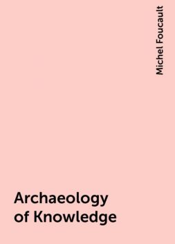 Archaeology of Knowledge, Michel Foucault