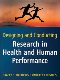 Designing and Conducting Research in Health and Human Performance, Kimberly T.Kostelis, Tracey D.Matthews