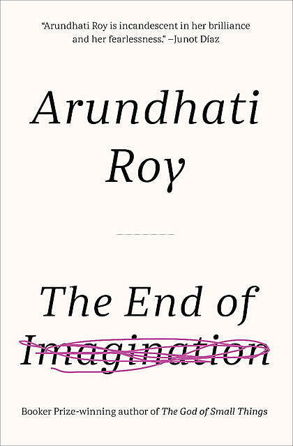 The End of Imagination, Arundhati Roy
