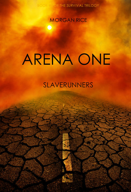 Arena One: Slaverunners (Book #1 of the Survival Trilogy), Morgan Rice
