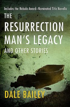The Resurrection Man's Legacy, Dale Bailey