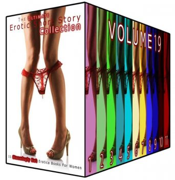 The Ultimate Erotic Short Story Collection 19, Keller, B.S.Everitt, Copeland, Hunt, Angela, Bright, Cynthia, Andrea J., Kimberly, Bonnie, Bray, Conley, Cross, Evelyn, Hodges, Lois, Nellie, Nicole, Phyllis, Robles, Dunn