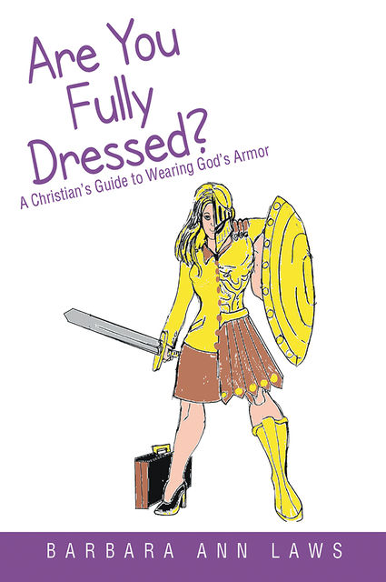 Are You Fully Dressed?: A Christian's Guide to Wearing God's Armor, Barbara Ann Laws