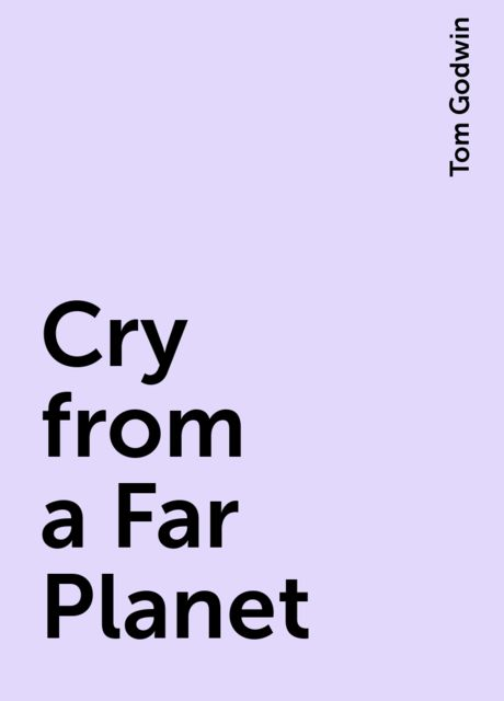 Cry from a Far Planet, Tom Godwin