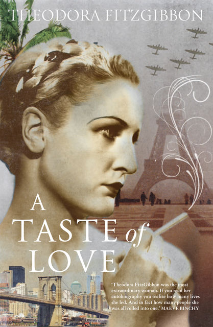 A Taste of Love – The Memoirs of Bohemian Irish Food Writer Theodora FitzGibbon, Theodora FitzGibbon
