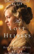 Lost Heiress (Ladies of the Manor Book #1), Roseanna M.White