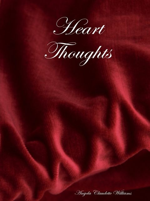 Heart Thoughts, Angela Claudette Williams