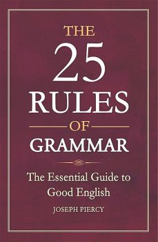 The 25 Rules of Grammar, Joseph Piercy
