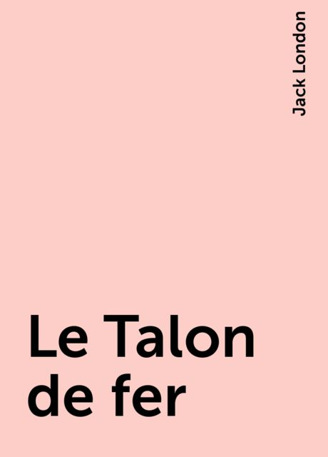 Le Talon de fer, Jack London