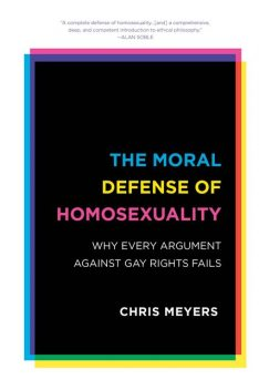 The Moral Defense of Homosexuality, Chris Meyers