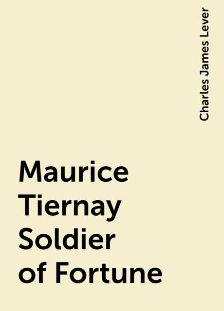 Maurice Tiernay Soldier of Fortune, Charles James Lever