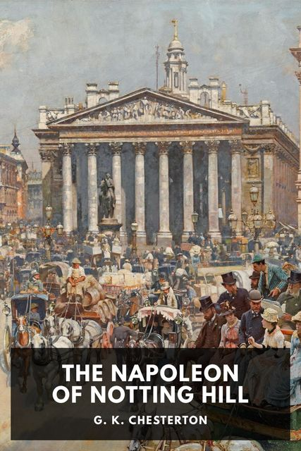 The Napoleon of Notting Hill, Gilbert Keith Chesterton