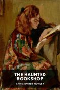 The Haunted Bookshop, Christopher Morley