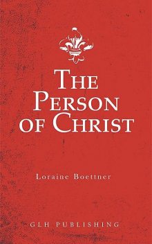 The Person of Christ, Loraine Boettner