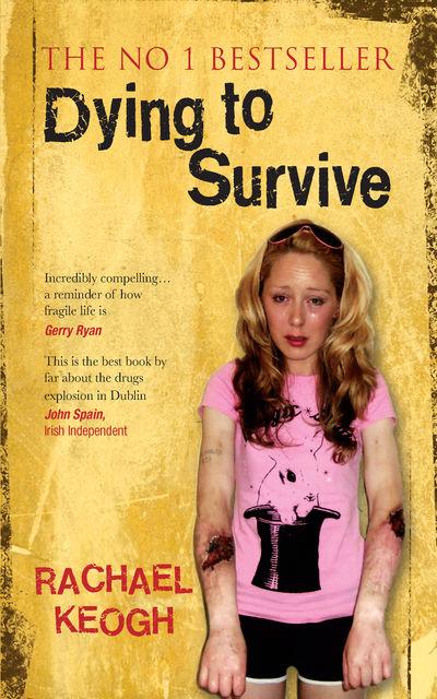 Dying to Survive: Surviving Drug Addiction, Rachael Keogh