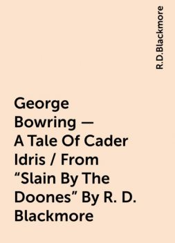 """George Bowring - A Tale Of Cader Idris / From """"Slain By The Doones"""" By R. D. Blackmore, R.D.Blackmore"""