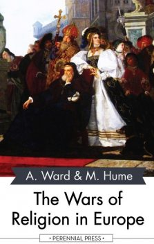 The Wars of Religion in Europe, Adolphus Ward, Martin Hume