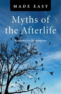 Myths of the Afterlife Made Easy, Annamaria Hemingway