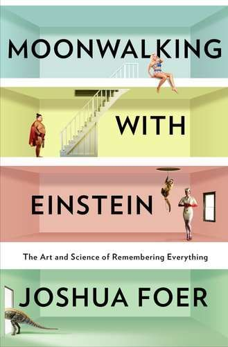 Moonwalking with Einstein, Joshua Foer