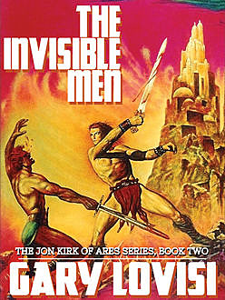 The Invisible Men: The Jon Kirk of Ares Chronicles, Book 2, Gary Lovisi