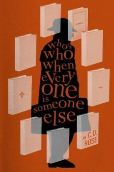 Who's Who When Everyone is Someone Else, C.D.Rose