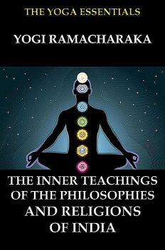 The Inner Teachings Of The Philosophies and Religions of India, William Walker Atkinson, Yogi Ramacharaka