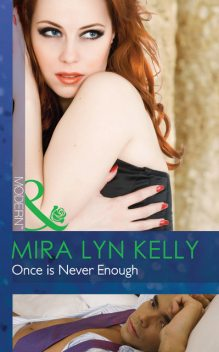 Once is Never Enough, Mira Lyn Kelly