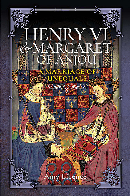 Henry VI and Margaret of Anjou, Amy Licence