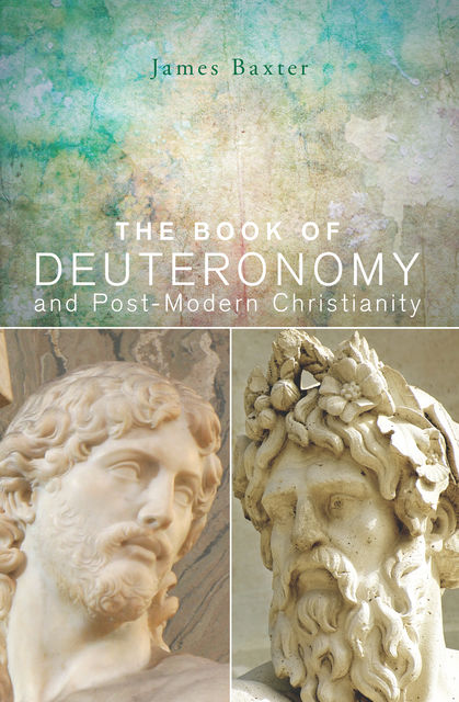 The Book of Deuteronomy and Post-modern Christianity, James Baxter