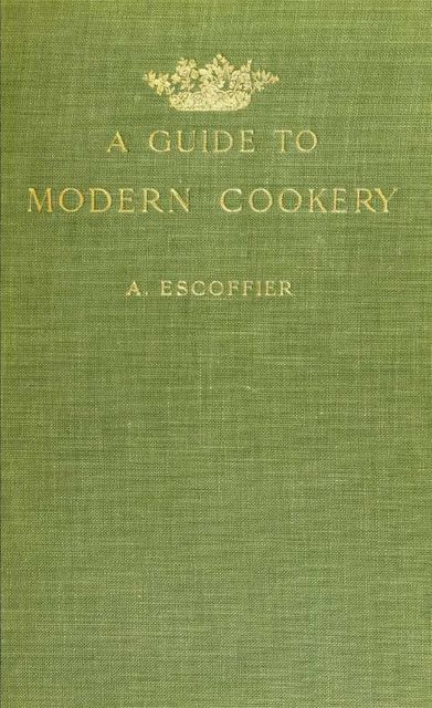 A guide to modern cookery, A., 1846–1935, Escoffier