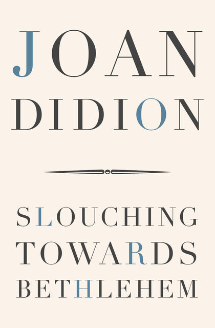 Slouching Towards Bethlehem, Joan Didion