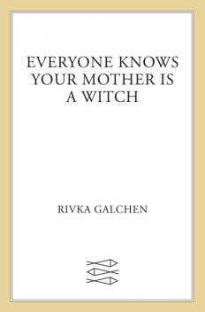 Everyone Knows Your Mother Is a Witch, Rivka Galchen