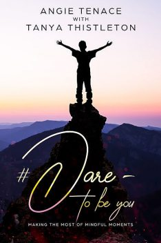 Dare – to be you, Angie Tenace, Tanya Thistleton