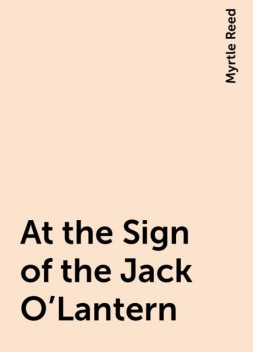 At the Sign of the Jack O'Lantern, Myrtle Reed