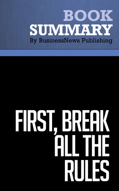 Summary: First, Break All the Rules  Marcus Buckingham & Curt Coffman, Must Read Summaries
