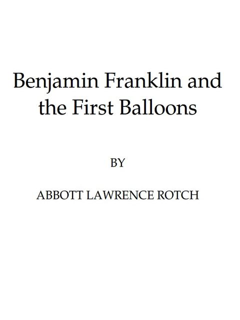 Benjamin Franklin and the First Balloons, Benjamin Franklin