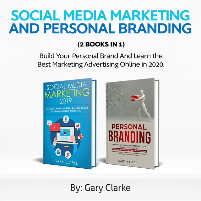 Social Media Marketing and Personal Branding 2 books in 1, Gary Clarke