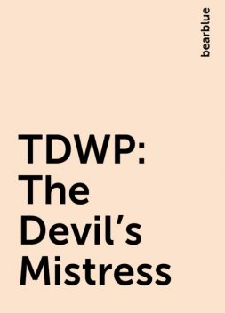 TDWP: The Devil's Mistress, bearblue