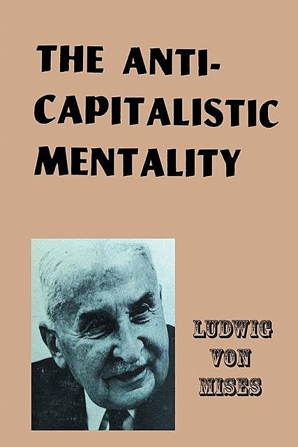 The Anti-Capitalistic Mentality, Ludwig Von Mises