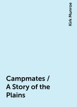 Campmates / A Story of the Plains, Kirk Munroe