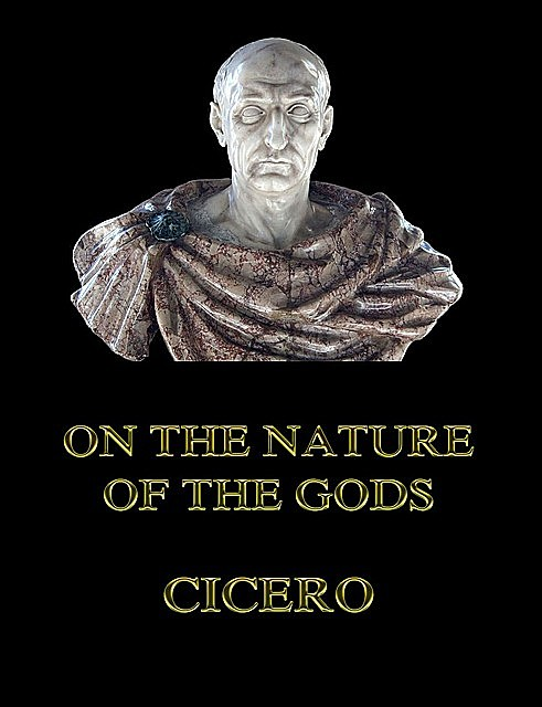 On the Nature of the Gods, Cicero
