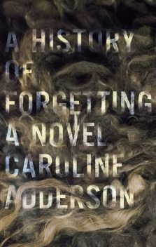 A History of Forgetting, Caroline Adderson