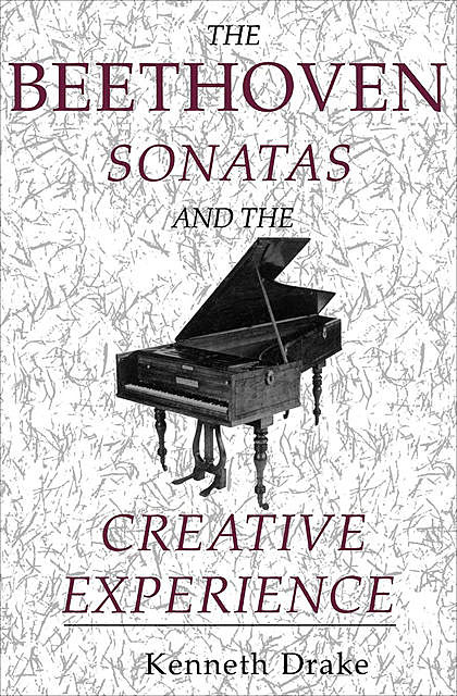 The Beethoven Sonatas and the Creative Experience, Kenneth O.Drake