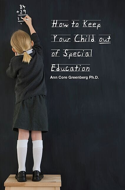 How to Keep Your Child Out of Special Education, Ann Greenberg