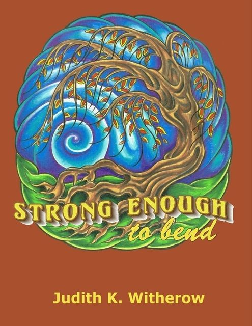 Strong Enough to Bend, Judith K.Witherow