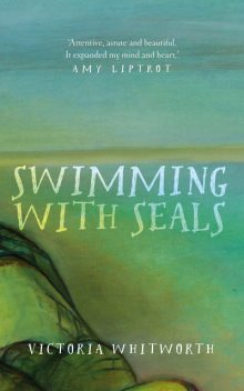 Swimming with Seals, Victoria Whitworth