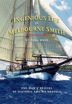 The Ingenious Life of Melbourne Smith, Paul Wood