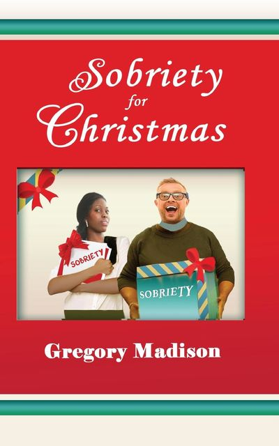 Sobriety for Christmas, Gregory Madison