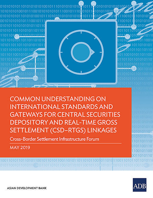 Common Understanding on International Standards and Gateways for Central Securities Depository and Real-Time Gross Settlement (CSD–RTGS) Linkages, Asian Development Bank