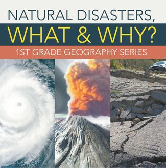 Natural Disasters, What & Why? : 1st Grade Geography Series, Baby Professor